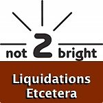 not2bright Liquidations Etcetera