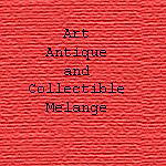 Art Antique and Collectible Melange