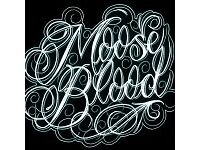 MOOSE BLOOD - DOWNSTAIRS STANDING - KOKO - FRI 07/10 - £40!