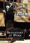 Images-of-America-Ser-Bridgeport-at-Work-by-Mary-K-Witkowski-2002