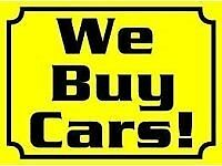 WE WANT YOUR CARS OR VANS ETC FOR CASH AND WE PAY MORE THAN WE BUY ANY CAR
