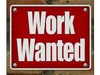 Work wanted all kinds of jobs labourering driving etc