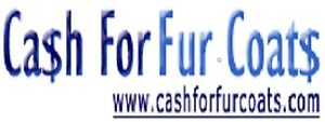 WANTED NEW OR PRE-OWNED LADIES OR MEN FUR COATS WILL PAY CA$$$H