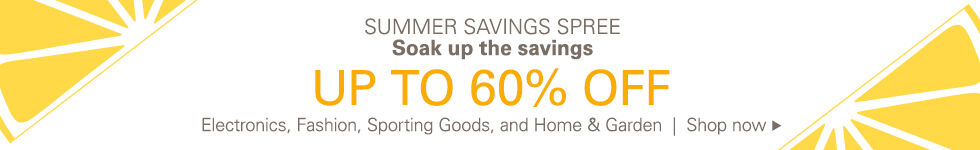 Summer Savings Spree | Soak up the savings | Up to 60% off Electronics, Fashion, Sporting Goods, and Home & Garden | Shop now