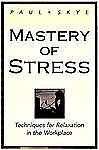 Mastery of Stress: Techniques for Relaxation in the Workplace