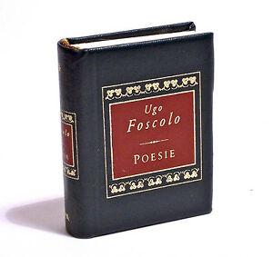 LIBRO MINIATURA - UGO FOSCOLO - POESIE - De Agostini 2003 - Italia - L'acquirente in caso di ripensamento ha diritto entro 3 gg. dal ricevimento della merce di restituire il prodotto. Il rimborso avverra' il giorno stesso che ricevero' il pacco indietro, nello stesso stato in cui e' stato spedito. Le spese di sped - Italia