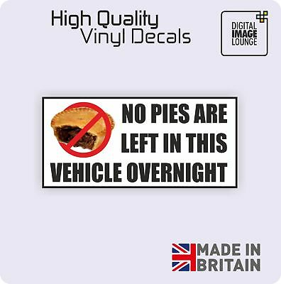NO PIES ARE LEFT IN THIS VEHICLE OVERNIGHT Funny Car/Van/Window/Bumper Sticker