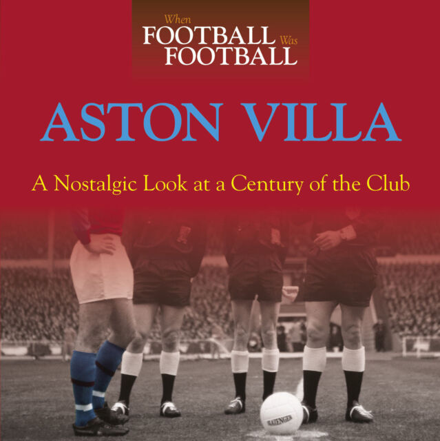 When Football Was Football - A Nostalgic look at Aston Villa Photographs - book