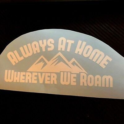 WHITE Always at home wherever we roam Decal Sticker Camper Van Caravan Camping