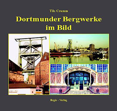 Tilo Cramm - Dortmunder Bergwerke im Bild -  ISBN 978-3-929158-17-5