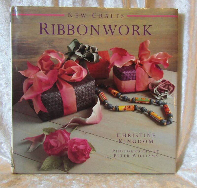 NEW CRAFTS RIBBONWORK BY CHRISTINE KINGDOM ~ Hardcover book