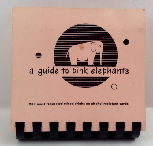 Pink Elephants Bar Guide A How To  Book 200 Most Requested Mixed Drinks 1952