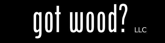 Got Wood?  LLC