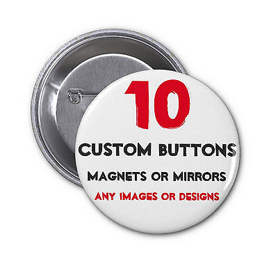 10 custom BUTTONS or MAGNETS or MIRRORS your designs personalized badges pinback