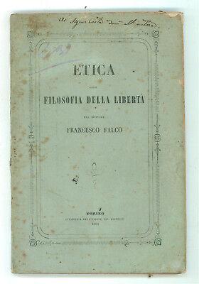 FALCO FRANCESCO ETICA OSSIA FILOSOFIA DELLA LIBERTA' TORINO 1860 DEDICA AUTORE