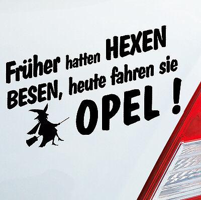 Auto Aufkleber Früher hatten Hexen Besen heute fahren Sie für Opel Fans