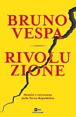 Rivoluzione. Uomini e retroscena della Terza Repubblica - Vespa Bruno