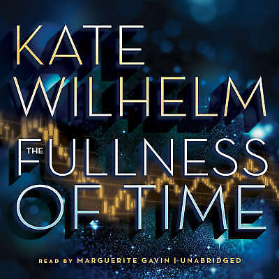 The Fullness of Time by Kate Wilhelm 2012 Unabridged CD