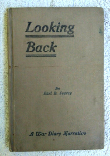 WWI 1921 LOOKING BACK Hc WAR DIARY Narrative~by Earl B SEARCY~First Edition