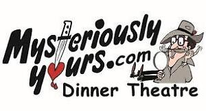 MYSTERIOUSLY YOURS DINNER THEATRE + SHOW FOR TWO