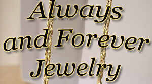 Always and forever Jewelry