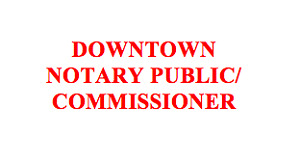 Weekend $30 Notary Public & Commissioner for Oaths $30