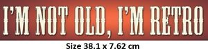 I'm Not Old, I'm Retro   Metal Tin Sign 75113