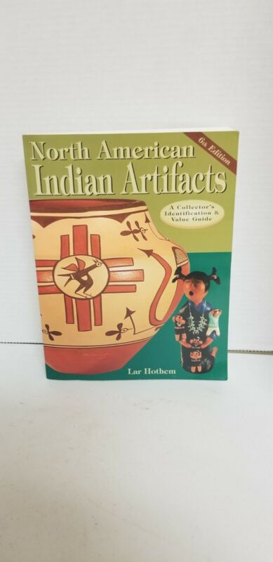 North American Indian Artifacts 6th Edition By Lar Hothem. Trade Paperback.