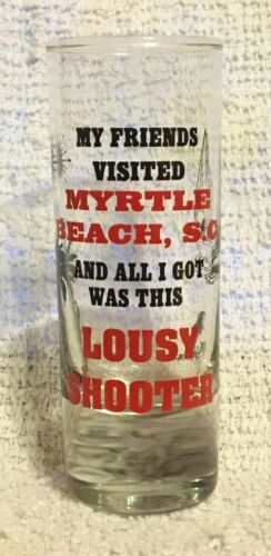 My Friends Visited Myrtle Beach SC All I Got Was A Lousy Shooter / Shot Glass