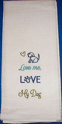 """Love Me Love My Dog"" Kitchen Dish Towel 17"" x 28"" Cotton Cloth Napkin Gift"