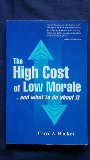 THE HIGH COST OF LOW MORALE And What to Do About It CAROL A. HACKER