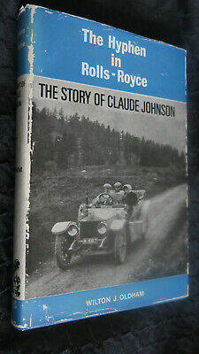 The Hyphen in Rolls-Royce The Story of Claude Johnson Wilton. J. Oldham 1967 1st