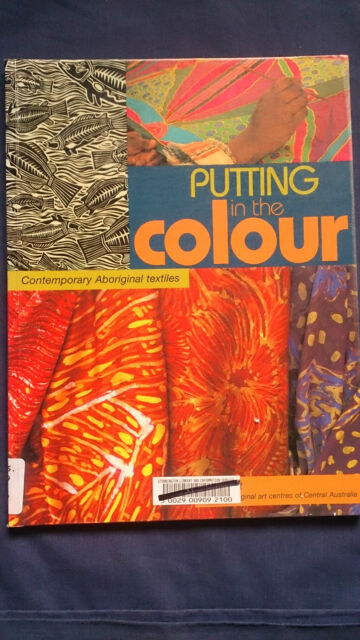 PUTTING IN THE COLOUR Contemporary Aboriginal Textiles EX LIBRARY
