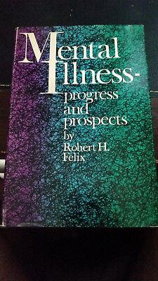 Mental Illness   Progress And Prospects By Robert H  Felix  1967  Hardcover