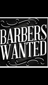 BARBERS WANTED MIN 2 YEARS EXP! WE ALSO HAVE CHAIRS FOR RENT!!!