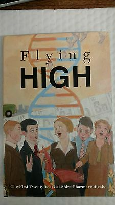 Flying High  The First Twenty Years At Shire Pharmaceuticals Hardcover   2006 By