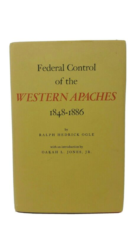 Federal Control of the Western Apaches, 1848-1886 by Ralph H. Ogle (1970)
