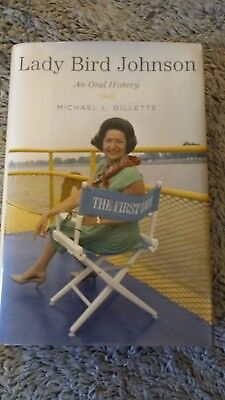 RARE! Lady Bird Johnson:An Oral History SIGNED by daughter + Michael L. Gillette