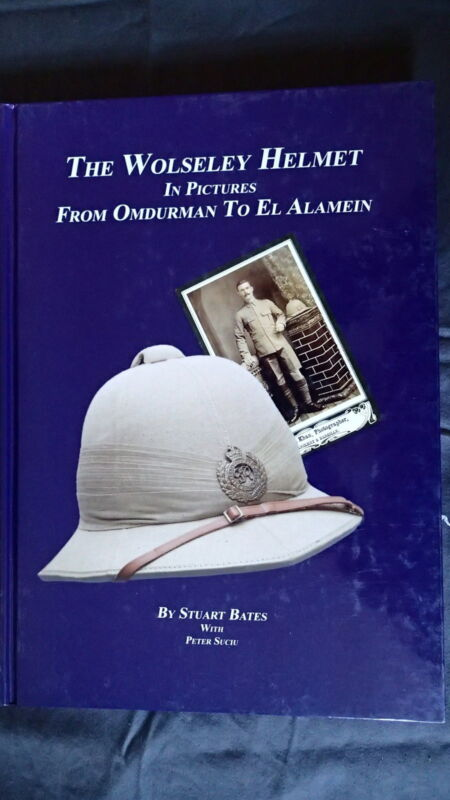 The Wolseley Helmet in Pictures from Omdurman to El Alamein Reference Book