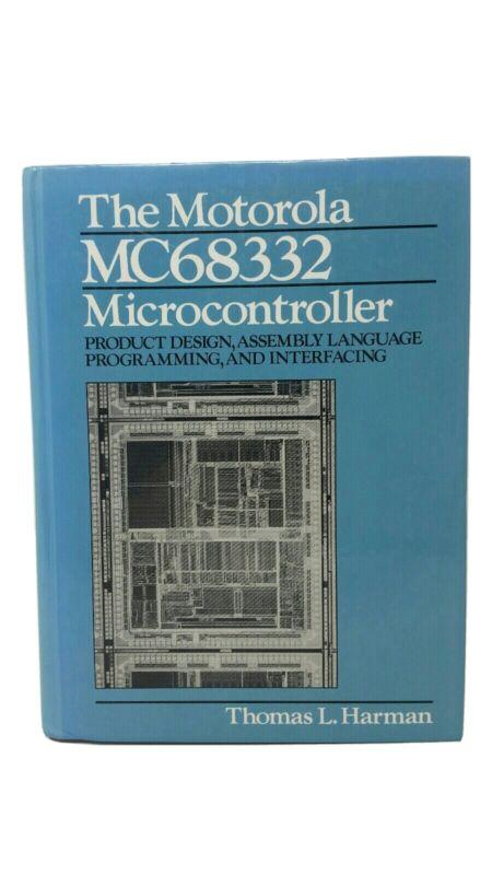The Motorola MC68332 Microcontroller : Product Design, Assembly Language...