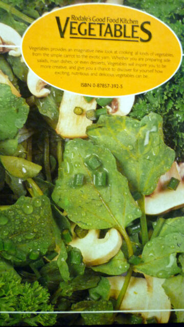 Rodale's good food kitchen Vegetables from the simple carrot to the exoctic yam