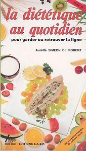 La dietetique au quotidien pour garder ou retrouver la - Livre de cuisine en ligne ...