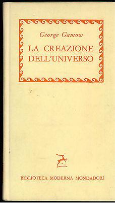 GAMOW GEORGE LA CREAZIONE DELL' UNIVERSO MONDADORI 1956 I° EDIZ. BMM 457
