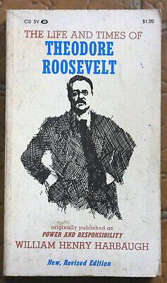 The Life and Times of Theodore Roosevelt, by William H. Harbaugh, (The Life And Times Of Theodore Roosevelt)