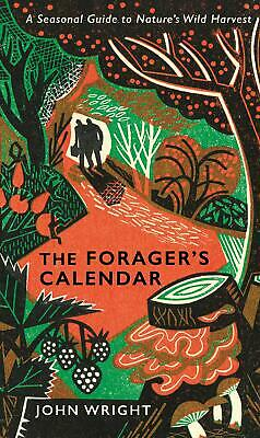 The Forager's Calendar: A Seasonal Guide to Na by John Wright New Hardcover Book