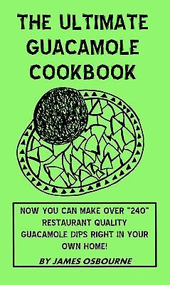 The Ultimate Guacamole Cookbook Over 240 Recipes