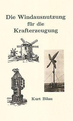 Kurt Bilau Windausnutzung für die Krafterzeugung Windrad Windkraft 1942 Reprint
