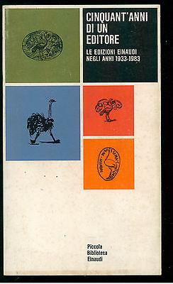 CINQUANT'ANNI DI UN EDITORE EINAUDI 1983 PBE 445 EDITORIA