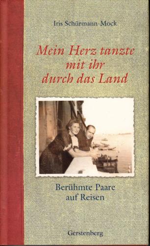 I.SCHÜRMANN-MOCK Mein Herz tanzte mit ihr durchs Land – Berühmte Paare auf Reise