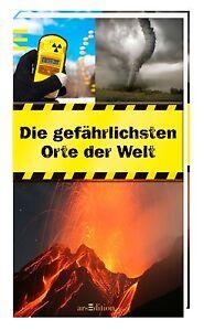 Petra Bachmann /  Die gefährlichsten Orte der Welt